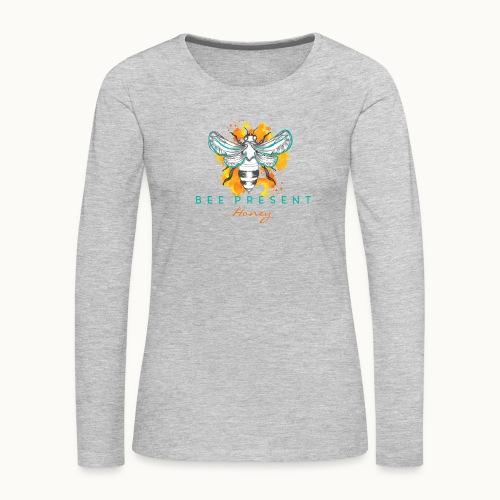 Bee Present Honey Tee - Women's Premium Slim Fit Long Sleeve T-Shirt