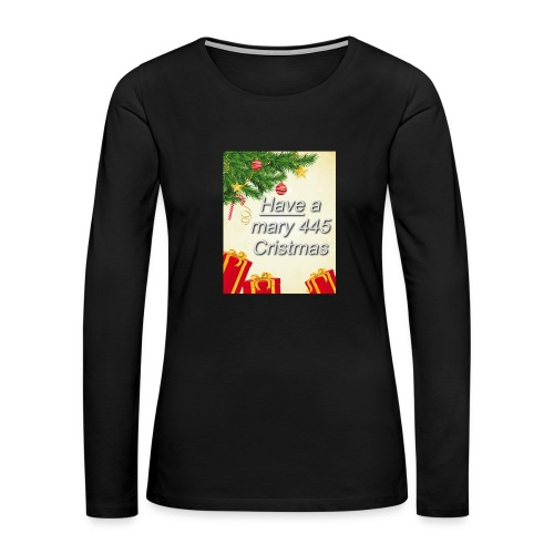 Have a Mary 445 Christmas - Women's Premium Long Sleeve T-Shirt