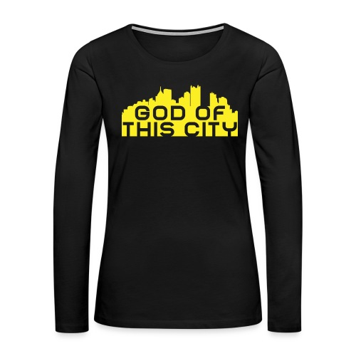 God Of This City - Women's Premium Long Sleeve T-Shirt