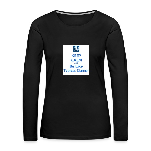 keep calm and be like typical gamer - Women's Premium Slim Fit Long Sleeve T-Shirt