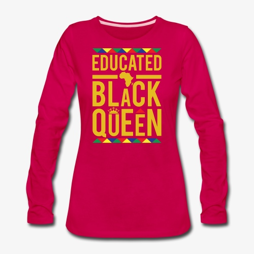 Educated Black Queen - Women's Premium Long Sleeve T-Shirt