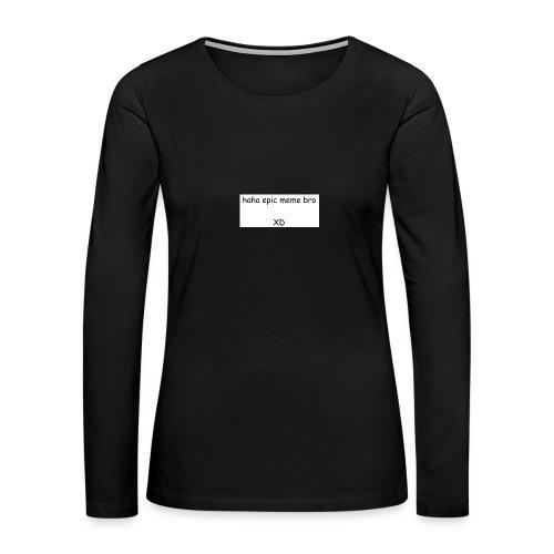 epic meme bro - Women's Premium Slim Fit Long Sleeve T-Shirt