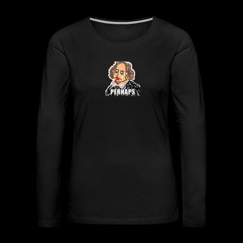 PERHAPS William Shitpostspeare - Women's Premium Long Sleeve T-Shirt