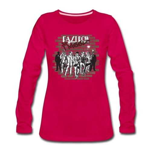 East Row Rabble - Women's Premium Long Sleeve T-Shirt
