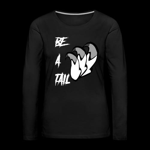 Be A Tail - Women's Premium Long Sleeve T-Shirt