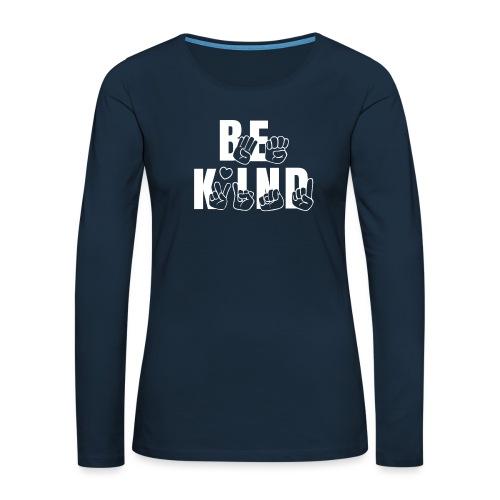 Be Kind - Women's Premium Slim Fit Long Sleeve T-Shirt