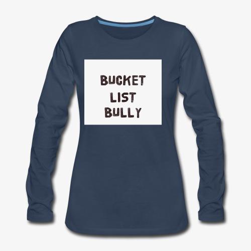 Bucket List Bully - Women's Premium Long Sleeve T-Shirt