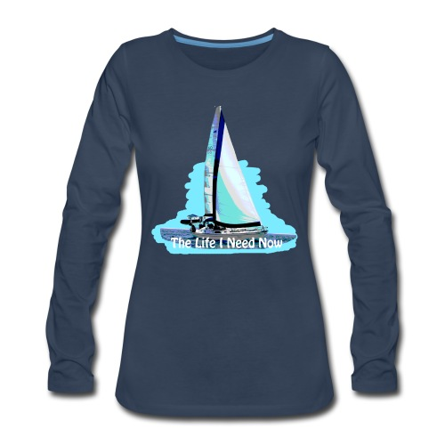 Sailing Life I Need Now - Women's Premium Long Sleeve T-Shirt