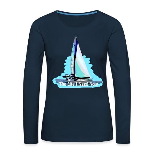 Sailing Life I Need Now - Women's Premium Slim Fit Long Sleeve T-Shirt