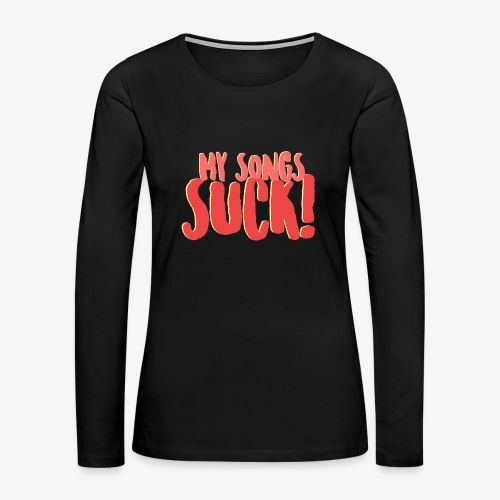My Songs Suck Logo - Women's Premium Long Sleeve T-Shirt