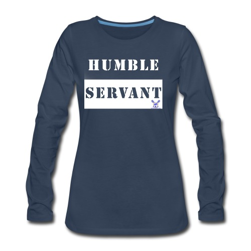 Humble Servant - Women's Premium Long Sleeve T-Shirt