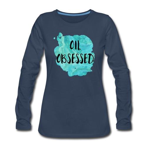 Oil Obsessed - Women's Premium Long Sleeve T-Shirt