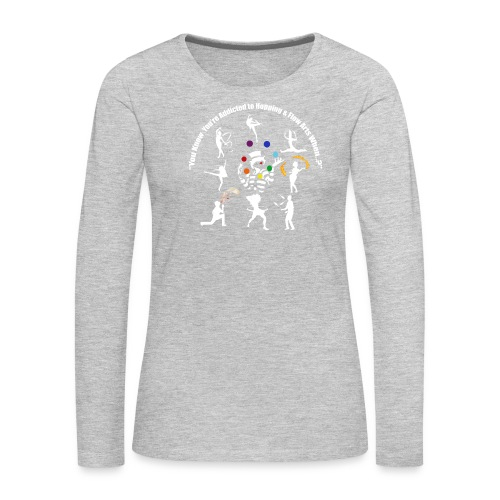You Know You're Addicted to Hooping - White - Women's Premium Long Sleeve T-Shirt