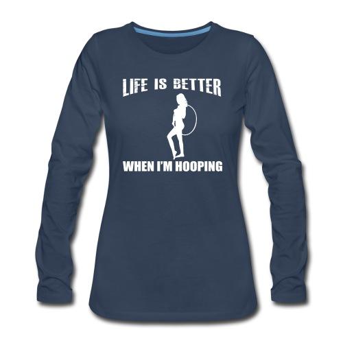 Life is Better When I'm Hooping - Women's Premium Long Sleeve T-Shirt