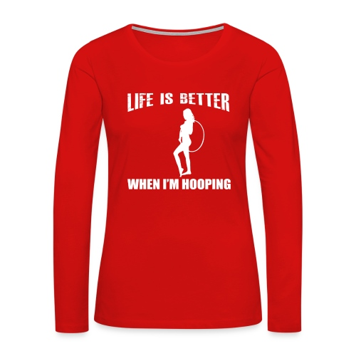 Life is Better When I'm Hooping - Women's Premium Slim Fit Long Sleeve T-Shirt