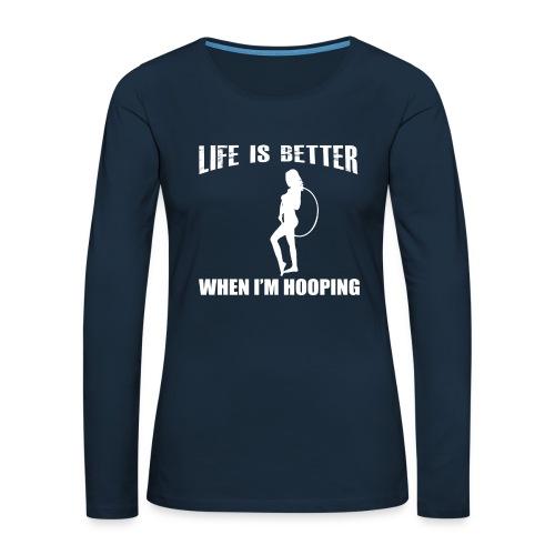 Life is Better When I'm Hooping - Women's Premium Slim Fit Long Sleeve T-Shirt