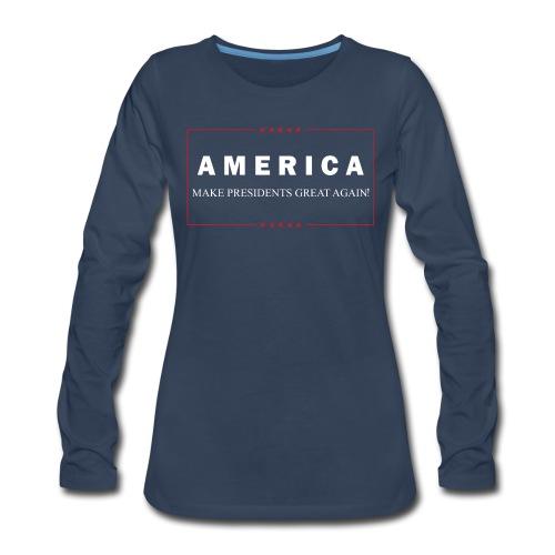 Make Presidents Great Again - Women's Premium Long Sleeve T-Shirt