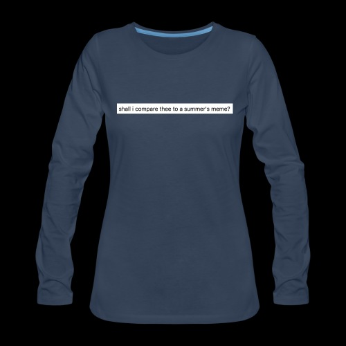 shall i compare thee to a summer's meme? - Women's Premium Long Sleeve T-Shirt