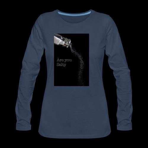 E1EC8123 AF44 4433 A6FE 5DD8FBC5CCFE Are you Salty - Women's Premium Long Sleeve T-Shirt