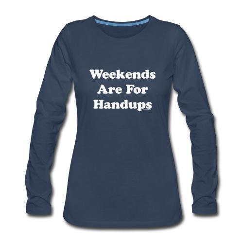 Weekends Are For Handups - Women's Premium Long Sleeve T-Shirt