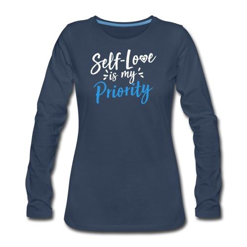 Self-Love is My Priority Shirt Design - Women's Premium Long Sleeve T-Shirt