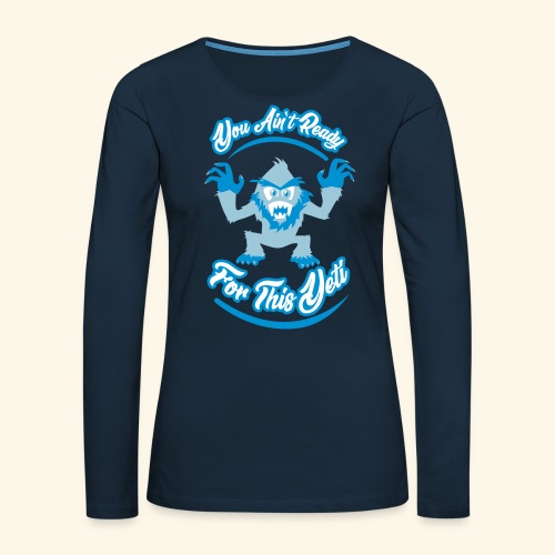 You Ain't Ready - Women's Premium Slim Fit Long Sleeve T-Shirt