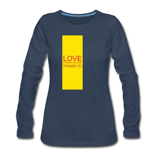 LOVE A WORD YOU GIVE POWER TO - Women's Premium Long Sleeve T-Shirt