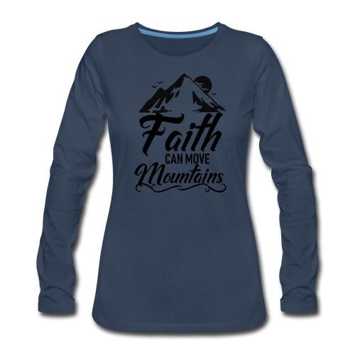 Faith can move mountains - Women's Premium Long Sleeve T-Shirt