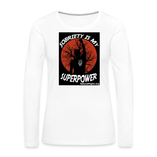 Sobriety Is My Super Power - Women's Premium Slim Fit Long Sleeve T-Shirt