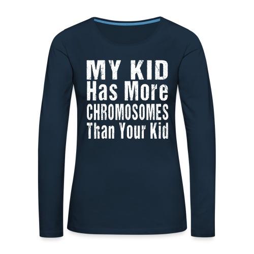 My Kid Has More Chromosomes Thank Your Kid - Women's Premium Slim Fit Long Sleeve T-Shirt