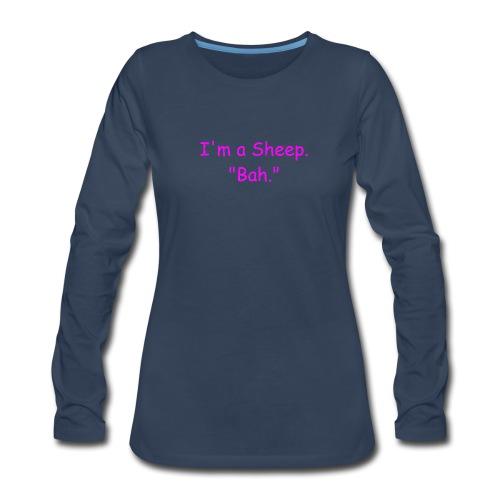I'm a Sheep. Bah. - Women's Premium Long Sleeve T-Shirt