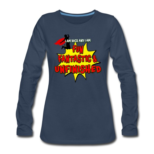Fun Fantastic and UNFINISHED - Back to School - Women's Premium Long Sleeve T-Shirt