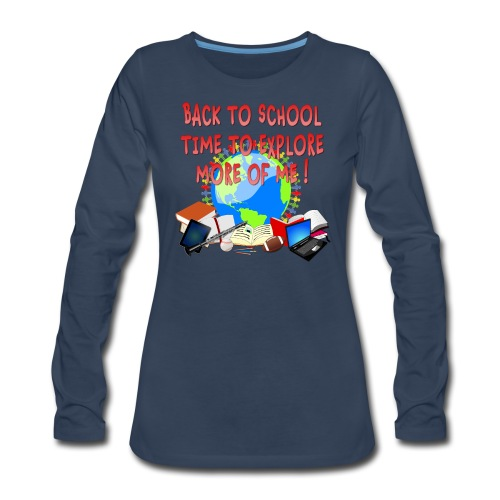 BACK TO SCHOOL, TIME TO EXPLORE MORE OF ME ! - Women's Premium Long Sleeve T-Shirt