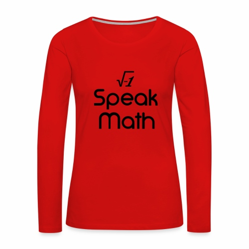 i Speak Math - Women's Premium Long Sleeve T-Shirt