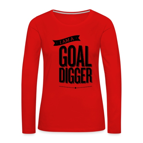 I Am A Goal Digger - Women's Premium Long Sleeve T-Shirt