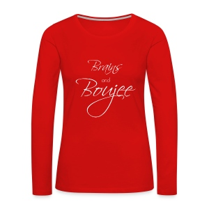 Brains and Boujee- White Font - Women's Premium Long Sleeve T-Shirt