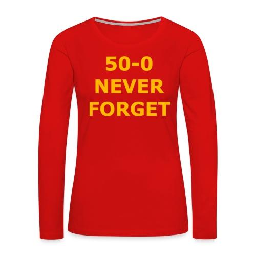 50 - 0 Never Forget Shirt - Women's Premium Long Sleeve T-Shirt