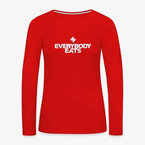 Everybody Eats - Women's Premium Long Sleeve T-Shirt