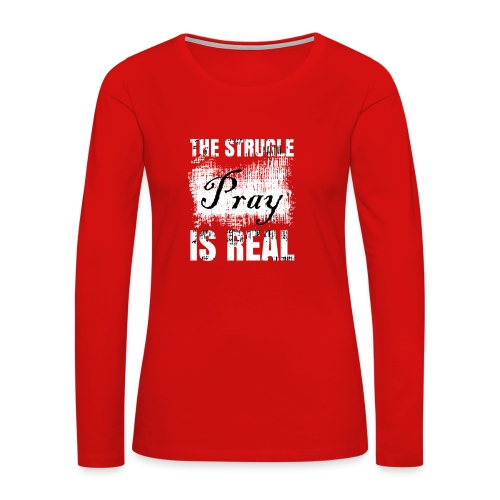 The struggle is real - Women's Premium Long Sleeve T-Shirt