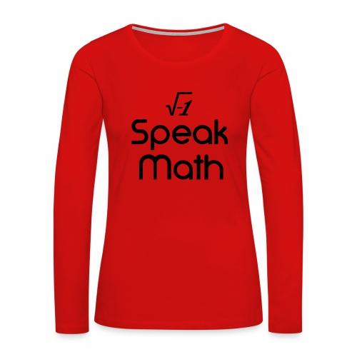 i Speak Math - Women's Premium Slim Fit Long Sleeve T-Shirt