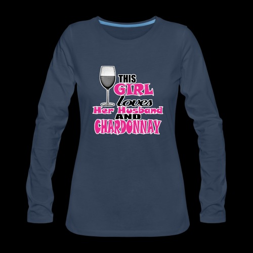 this girl loves her husband and chardonnay - Women's Premium Long Sleeve T-Shirt