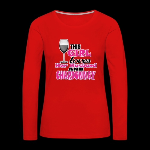 this girl loves her husband and chardonnay - Women's Premium Slim Fit Long Sleeve T-Shirt