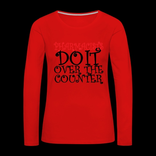 Pharmacists do it over the counter - Women's Premium Long Sleeve T-Shirt