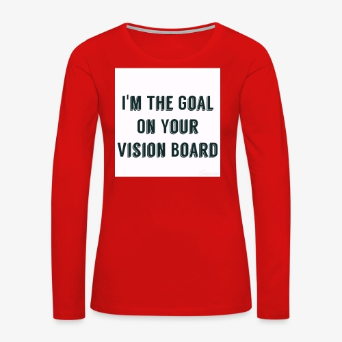 I'm YOUR goal - Women's Premium Long Sleeve T-Shirt