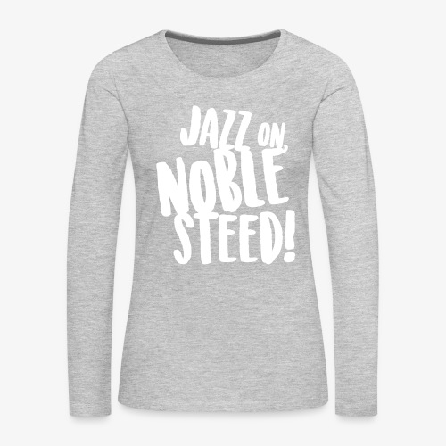 MSS Jazz on Noble Steed - Women's Premium Long Sleeve T-Shirt