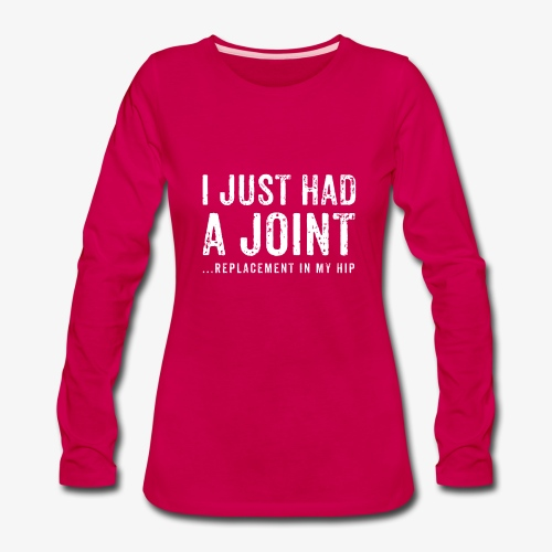 JOINT HIP REPLACEMENT FUNNY SHIRT - Women's Premium Long Sleeve T-Shirt