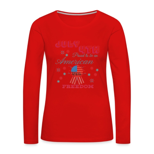 July 4th Proud to be an American - Women's Premium Slim Fit Long Sleeve T-Shirt