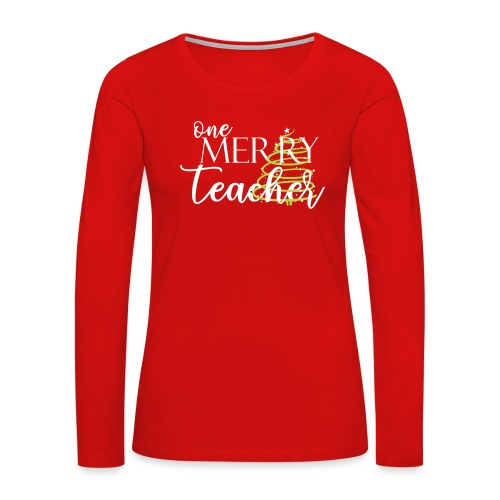 One Merry Teacher Christmas Tree Teacher T-Shirt - Women's Premium Slim Fit Long Sleeve T-Shirt