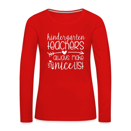 Kindergarten Teachers Always Make the Nice List - Women's Premium Slim Fit Long Sleeve T-Shirt