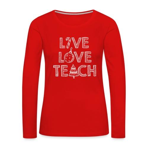 Live Love Teach Christmas Teacher T-Shirt - Women's Premium Long Sleeve T-Shirt